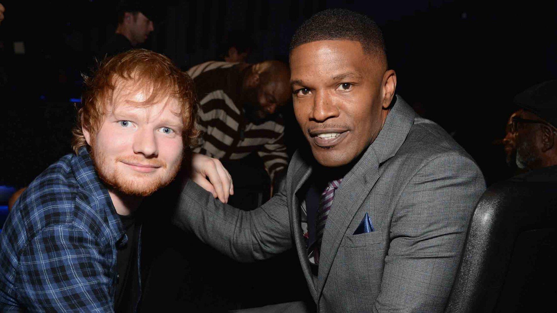 Ed Sheeran and Jamie Foxx.