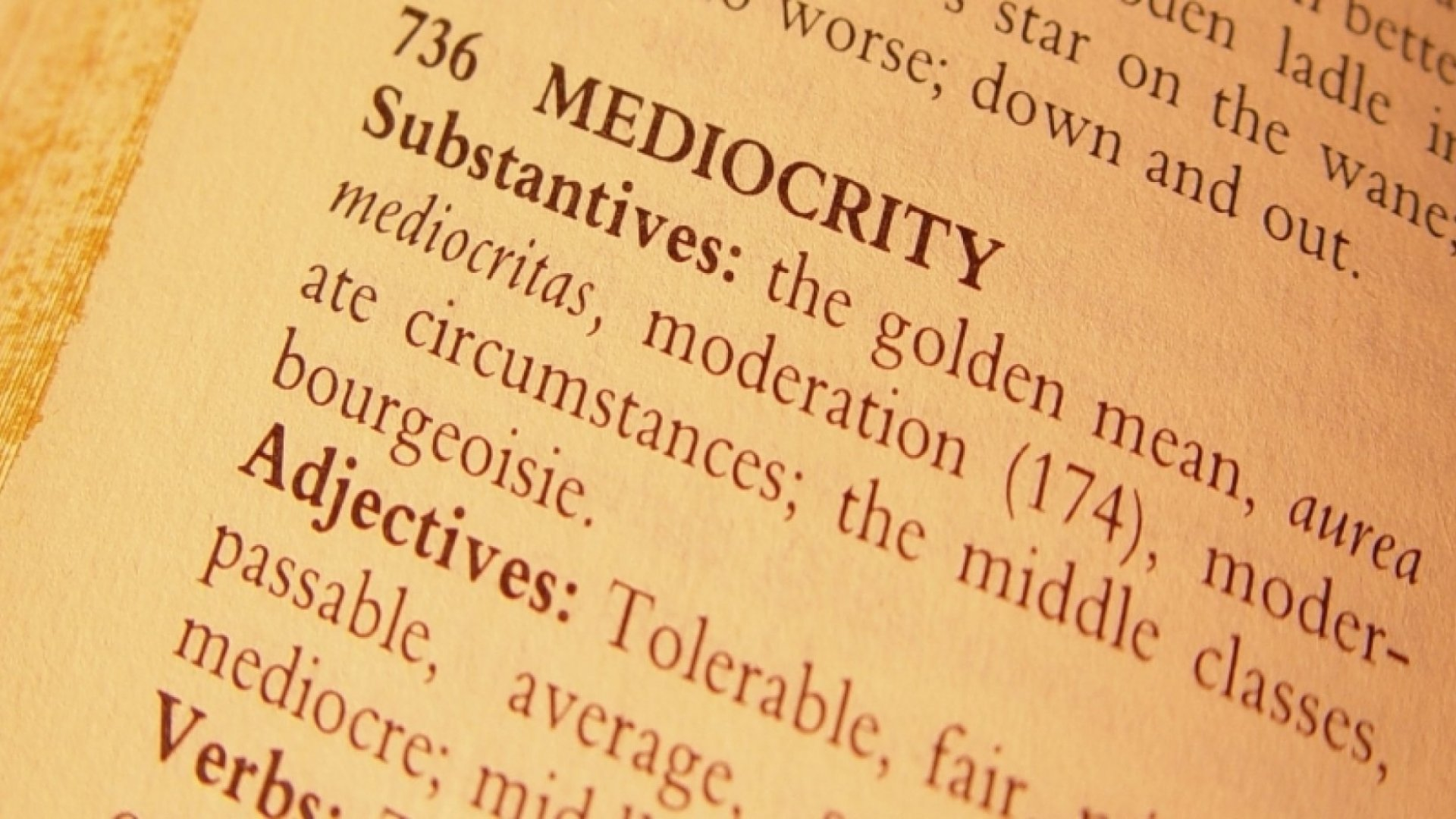 Mediocre Is the New Black and What to Do About It