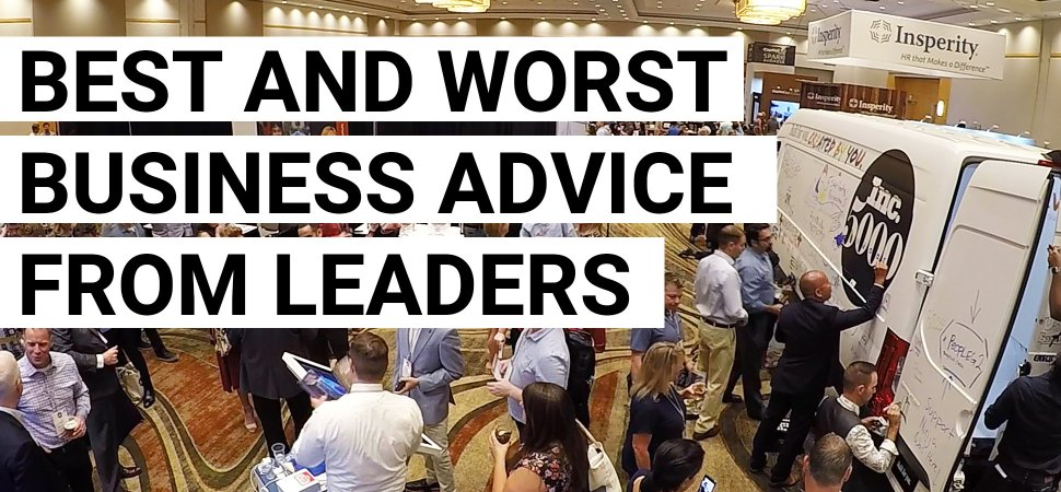 We Asked Inc. 5000 Honorees For the Best and Worst Advice They've Ever Received